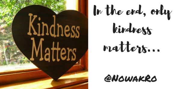 In the end, only kindness matters...
